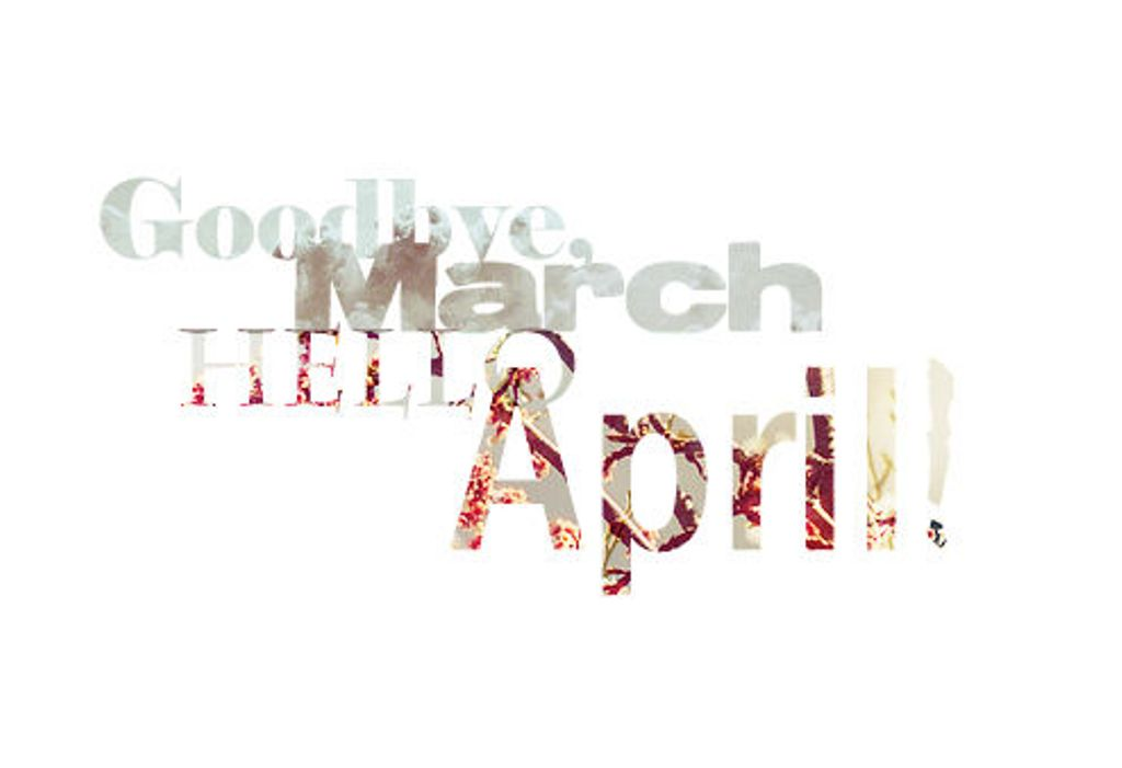 Goodbye March Hello April Hd