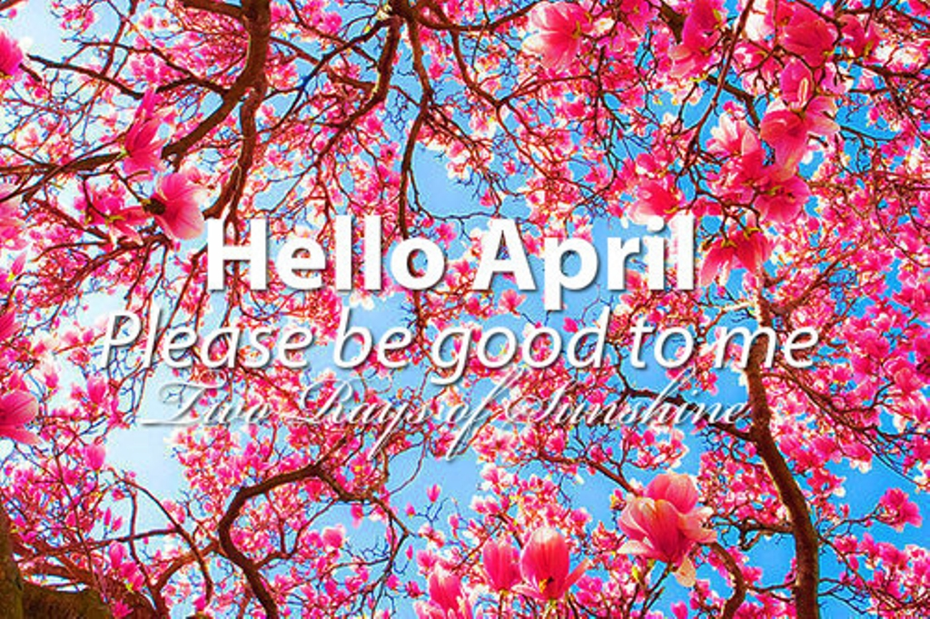 Hello April, Please Be Good To Me