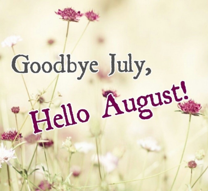 Goodbye July Welcome August Pictures
