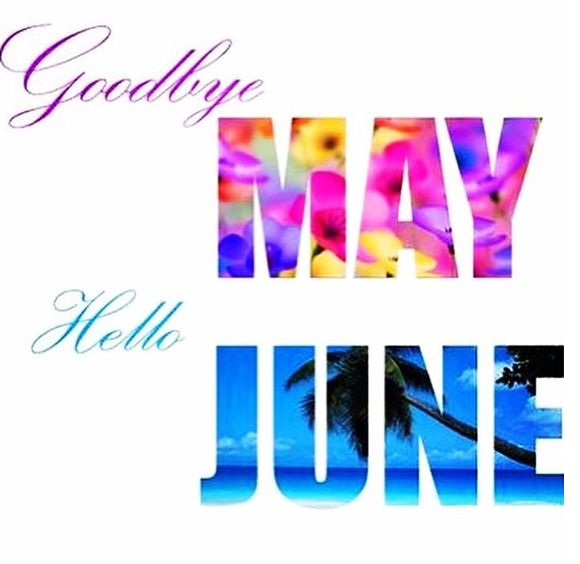 Goodbye May Hello June Images Cute