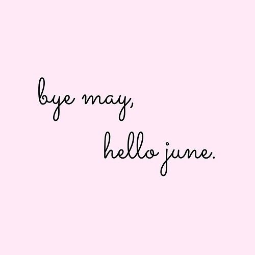 Goodbye May Hello June Images Message