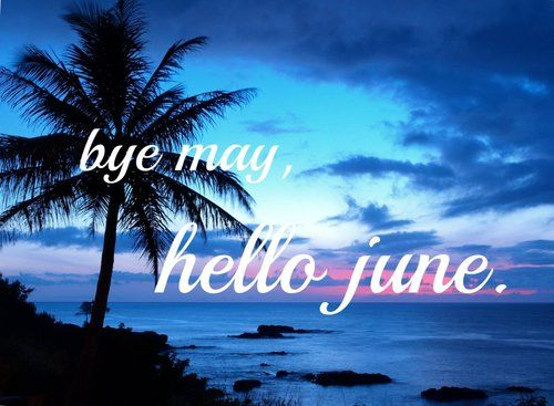 Goodbye May Hello June Images Pretty