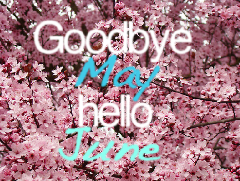 Goodbye May Hello June Pictures