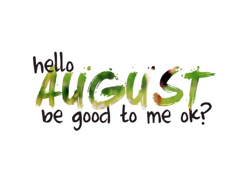 Hello August Be Good To Me