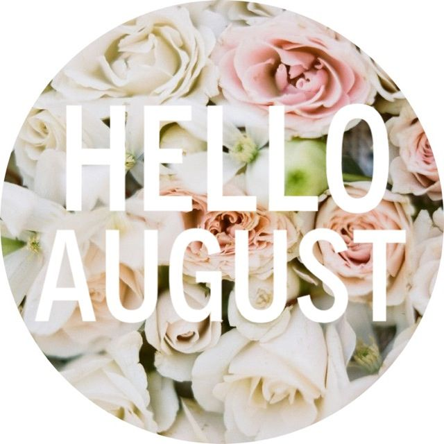 Hello August Bye bye July Messages