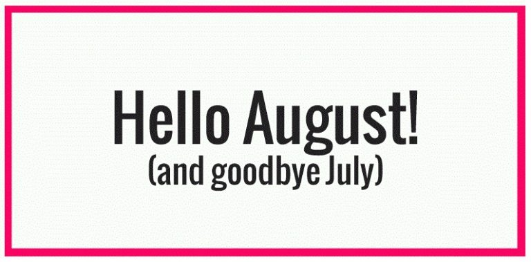 Hello August Goodbye July Photos
