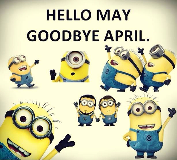 Hello May Goodbye April Month