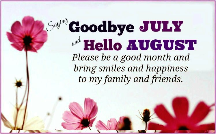 Saying Goodbye July and Hello August