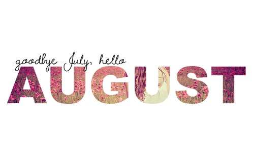 Welcome August Goodbye July Tumblr Images