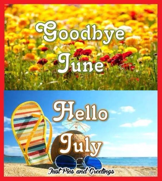 Good Bye June Hello July Images Cute