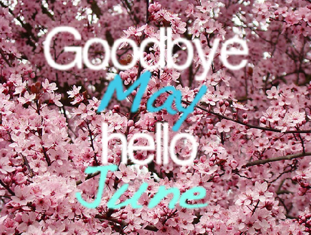 Goodbye May Hello June Photos