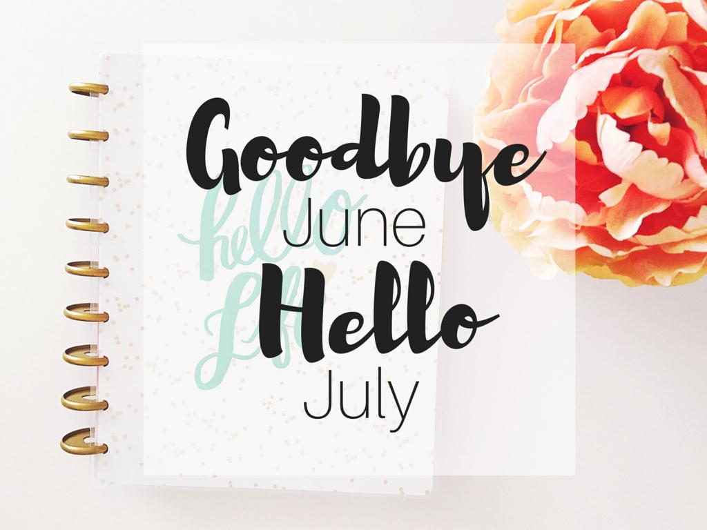 Hello July Goodbye June