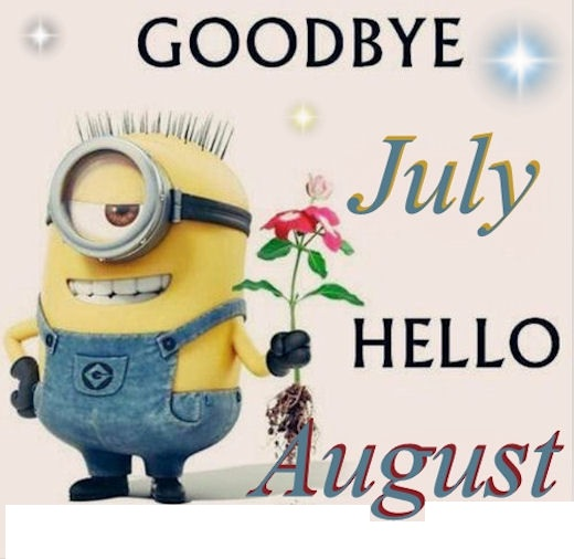 Goodbye July Hello August Funny Images
