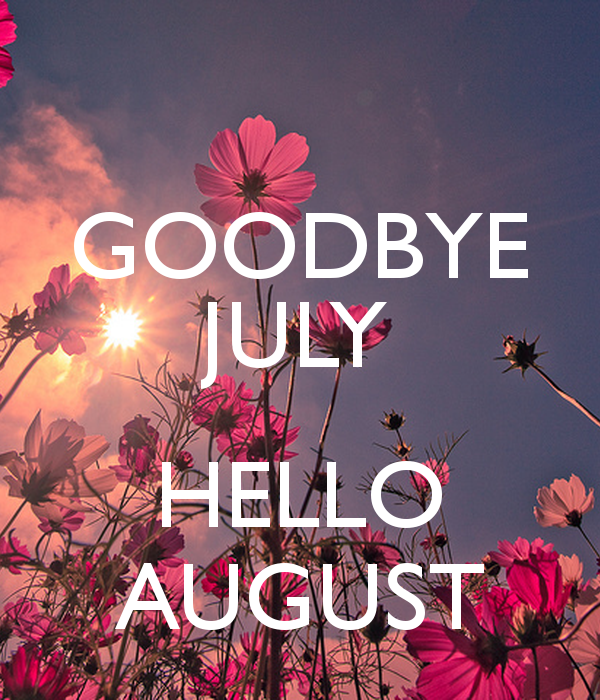 Goodbye July Hello August Month