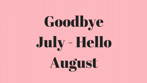 Goodbye July Hello August Tumblr