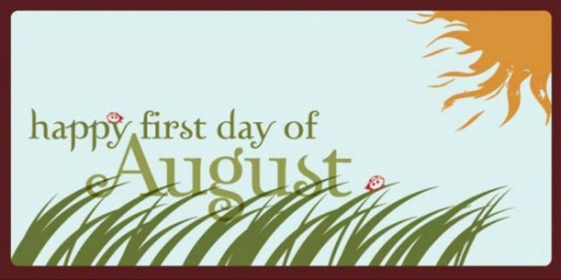 Happy First Day of August