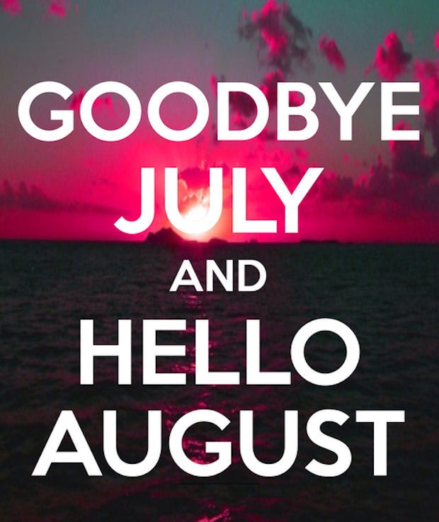 Hello August, Goodbye July