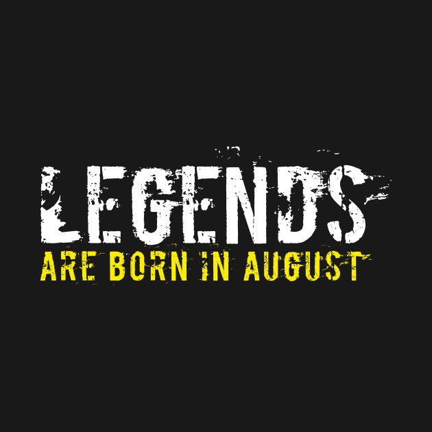 Legends Are August Born Quotes