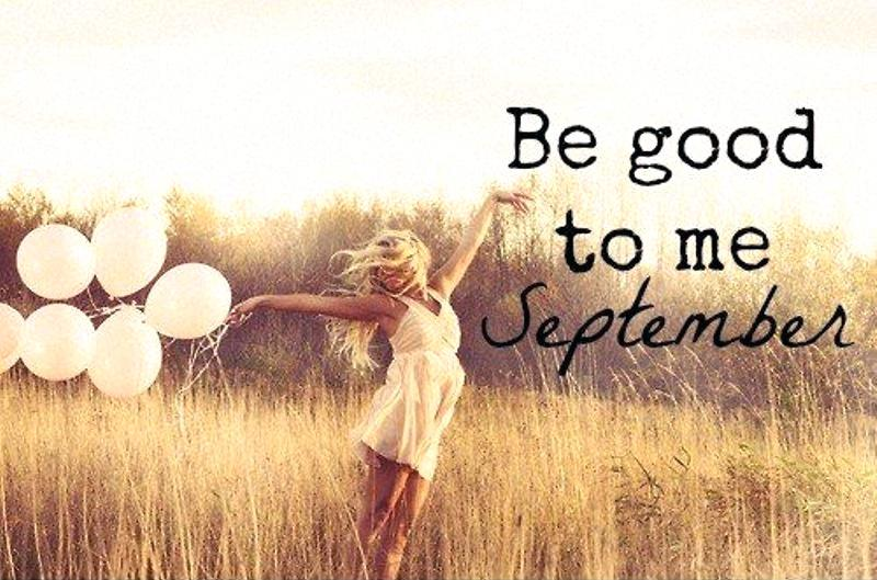 Goodbye August Hello September Be Good To Me