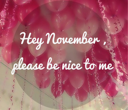 Hello November Please Be Nice To Me