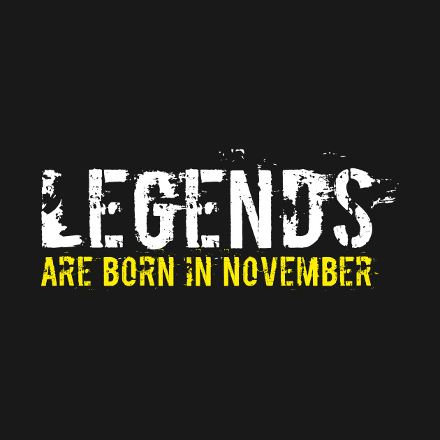 Legends are Born In November Quotes